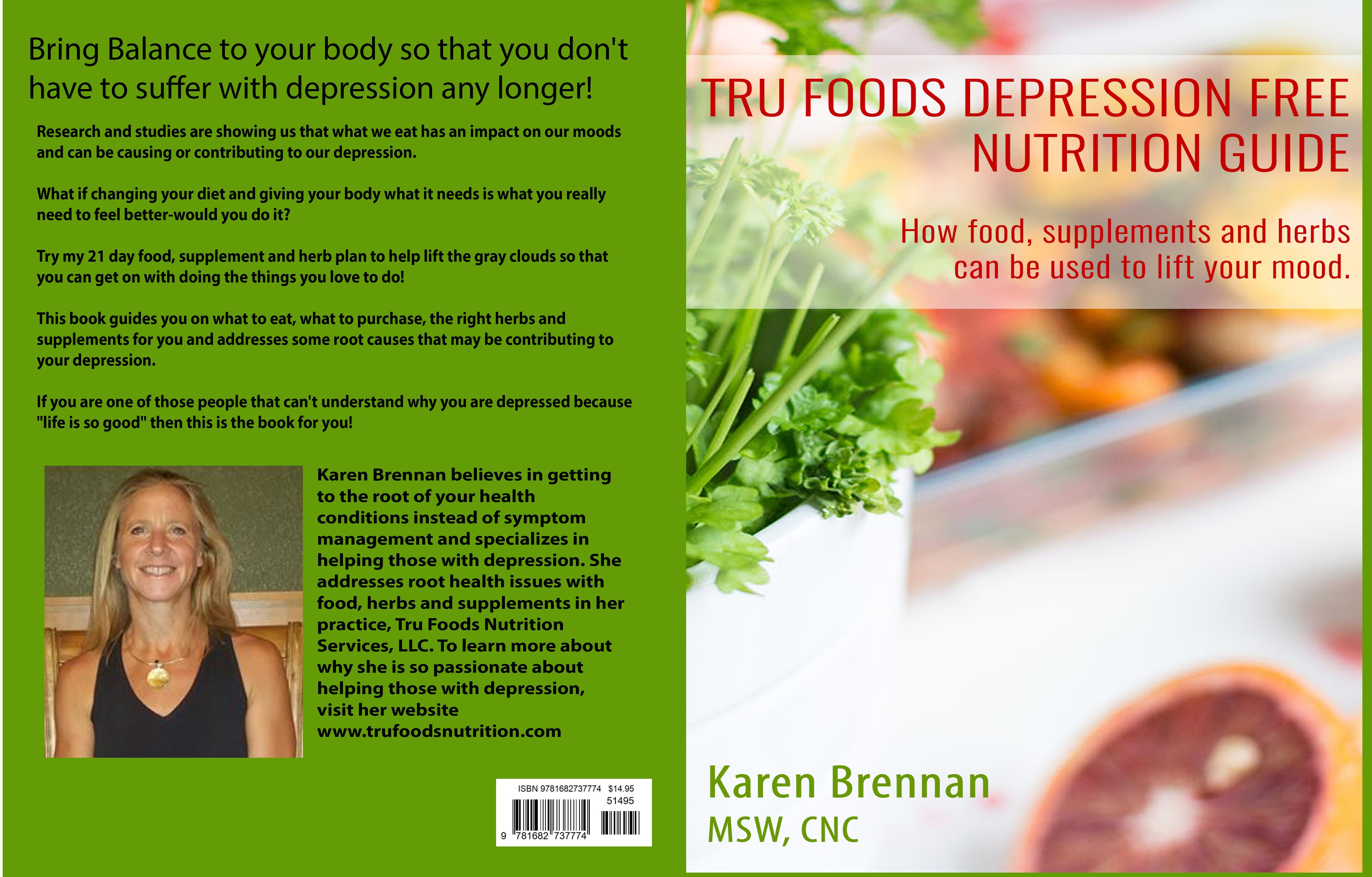 Tru Foods Depression Free Nutrition Guide How Foods, Supplements and herbs can be used to lift your mood cover image