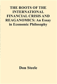 THE ROOTS OF THE INTERNATIONAL FINANCIAL CRISIS AND REAGANOMICS: An Essay in Economic Philosophy cover image