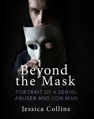 Beyond the mask: Portrait of a Serial Abuser and Con Man cover image
