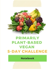 Primarily Plant-Based Vegan 5-Day Challenge Notebook cover image