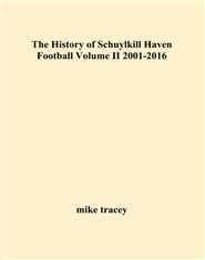 The History of Schuylkill Haven Football Volume II 2001-2016 cover image