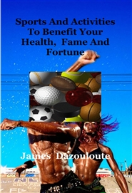 Sports And Activities To Benefit Your Health, Fame And Fortune cover image