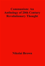 Communism: An Anthology of 20th Century Revolutionary Thought cover image