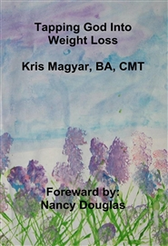 Tapping God Into Weight Loss Kris Magyar, BA, CMT cover image