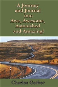 A Journal and Journey into Awe, Awesome, Astonished and Amazing! cover image