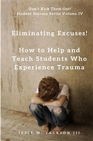 Eliminating Excuses! How to Help and Teach Students Who Experience Trauma cover image