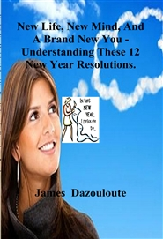 New Life, New Mind, And A Brand New You - Understanding These 12 New Year Resolutions. cover image