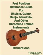 Fret Reference Guide For Ukulele, Guitar, Banjo, Mandolin, And Other Chromatic Fretted Instruments cover image