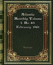 Atlantic Monthly Volume 7. No. 40. February. 1861 cover image