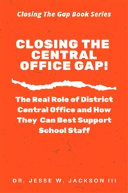 Closing the Central Office Gap!  The Real Role of District Central Office and How They Can Best Support School Staff cover image