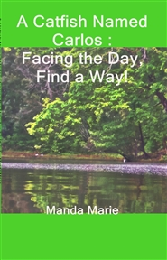 A Catfish Named Carlos : Facing the Day, Find a Way! cover image
