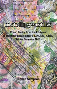 [m?t?li?gw?stiks]: Found Poetry from the Lectures of Professor Daniel Seely's LING 201 Class, Winter Semester 2016 cover image
