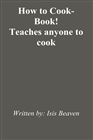 How to Cook-Book! Teaches anyone to cook cover image