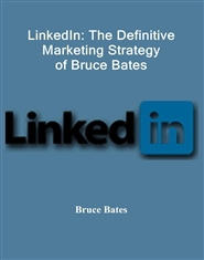 LinkedIn: The Definitive Marketing Strategy of Bruce Bates cover image