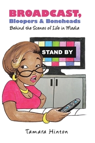 Broadcast, Bloopers & Boneheads: Behind the Scenes of Life in Media cover image