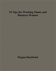 10 Tips for Working Moms and Business Women cover image