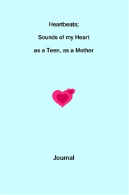 Heartbeats; Sounds of my Heart as a Teen, as a Mother cover image