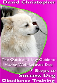 7 Steps to Success Dog Obedience Training: The Quick and Easy Guide to Having Well-Behaved Dog cover image