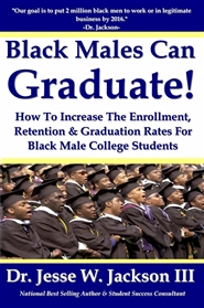 Black Males Can Graduate! How To Increase The Enrollment, Retention & Graduation Rates For Black Male College Students cover image