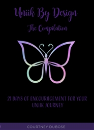 Uniik By Design The Compilation: 21 Days of Encouragement For Your Uniik Journey cover image