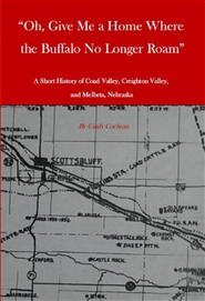 """Oh, Give Me a Home Where the Buffalo No Longer Roam"", a Short History of Coad Valley, Creighton Valley, and Melbeta, Nebraska cover image"