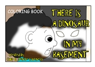 There Is A Dinosaur In My Basement Coloring Book cover image