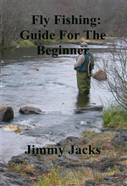 Fly Fishing: Guide For The Beginner cover image