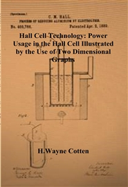 Hall Cell Technology: Power Usage in the Hall Cell Illustrated by the Use of Two Dimensional Graphs cover image