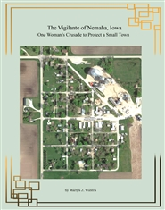 The Vigilante of Nemaha, Iowa One Woman's Crusade to Protect a Small Town cover image