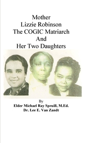 Mother Lizzie Robinson The COGIC Matriarch And Her Two Daughters cover image
