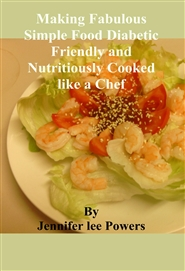 Making Fabulous Simple Food Diabetic Friendly and Nutritiously Cooked like a Chef cover image