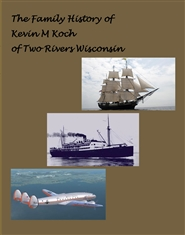 The Family History of Kevin M Koch of Two Rivers Wisconsin cover image