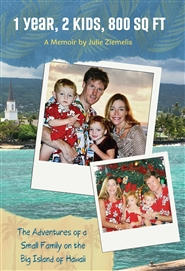 1 Year, 2 Kids,  800 Sq Ft-Adventures of a Small Family on the Big Island of Hawaii  cover image