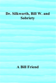 Dr. Silkworth, Bill W. and ... cover image
