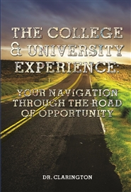 The College & University Experience: Your Navigation Through The Road Of Opportunity cover image