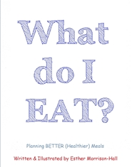 What Do I Eat? Planning BETTER Healthier Meals cover image