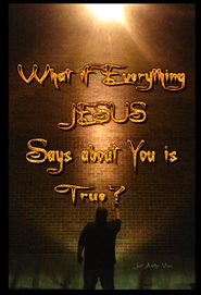 What If Everything Jesus Says About You Is True? cover image