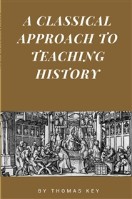 A Classical Approach To Teaching History cover image