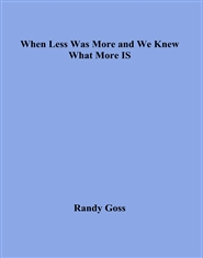 When Less Was More and We Knew What More IS cover image