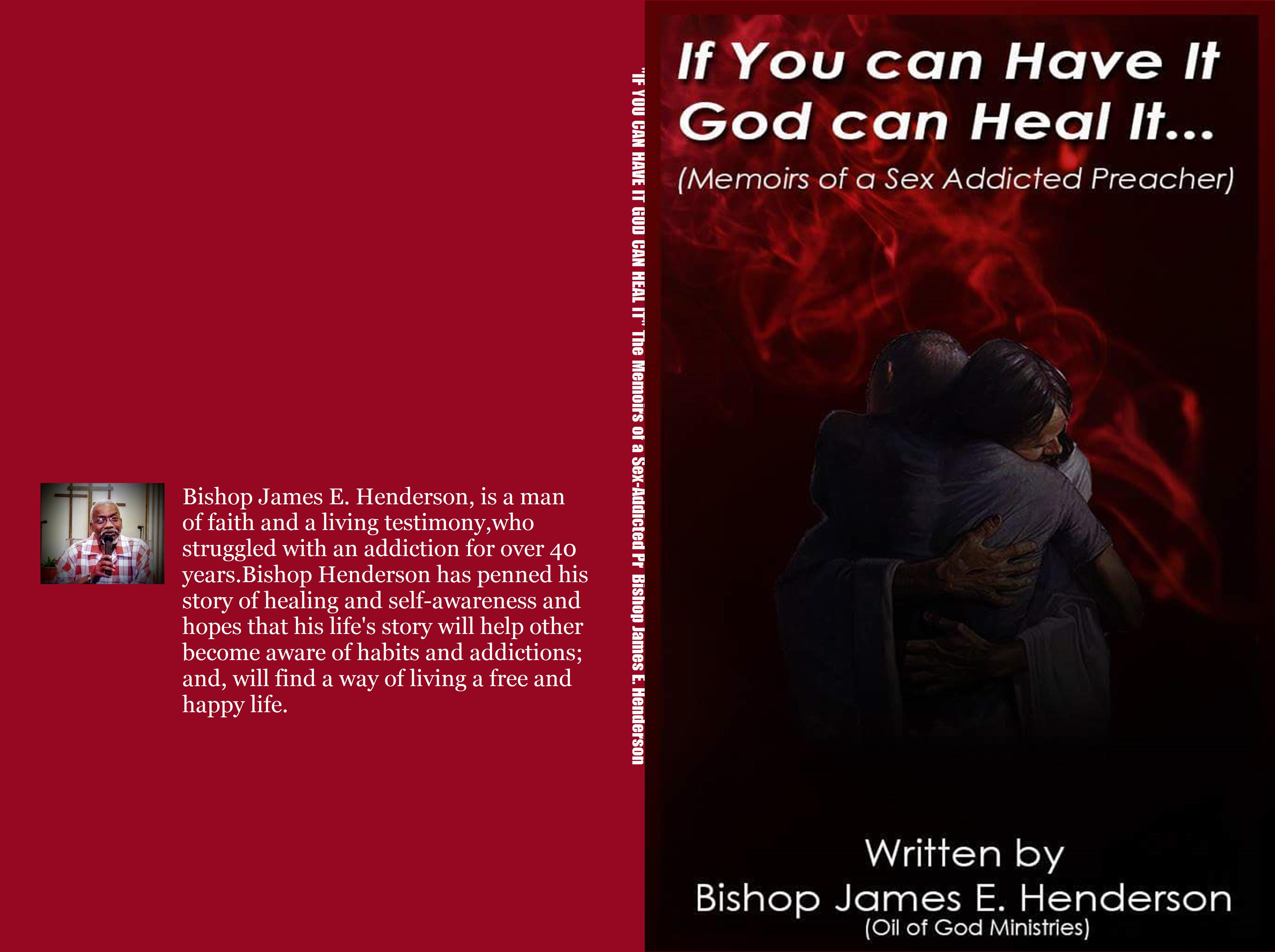 """IF YOU CAN HAVE IT GOD CAN HEAL IT"" The Memoirs of a Sex-Addicted Preacher cover image"