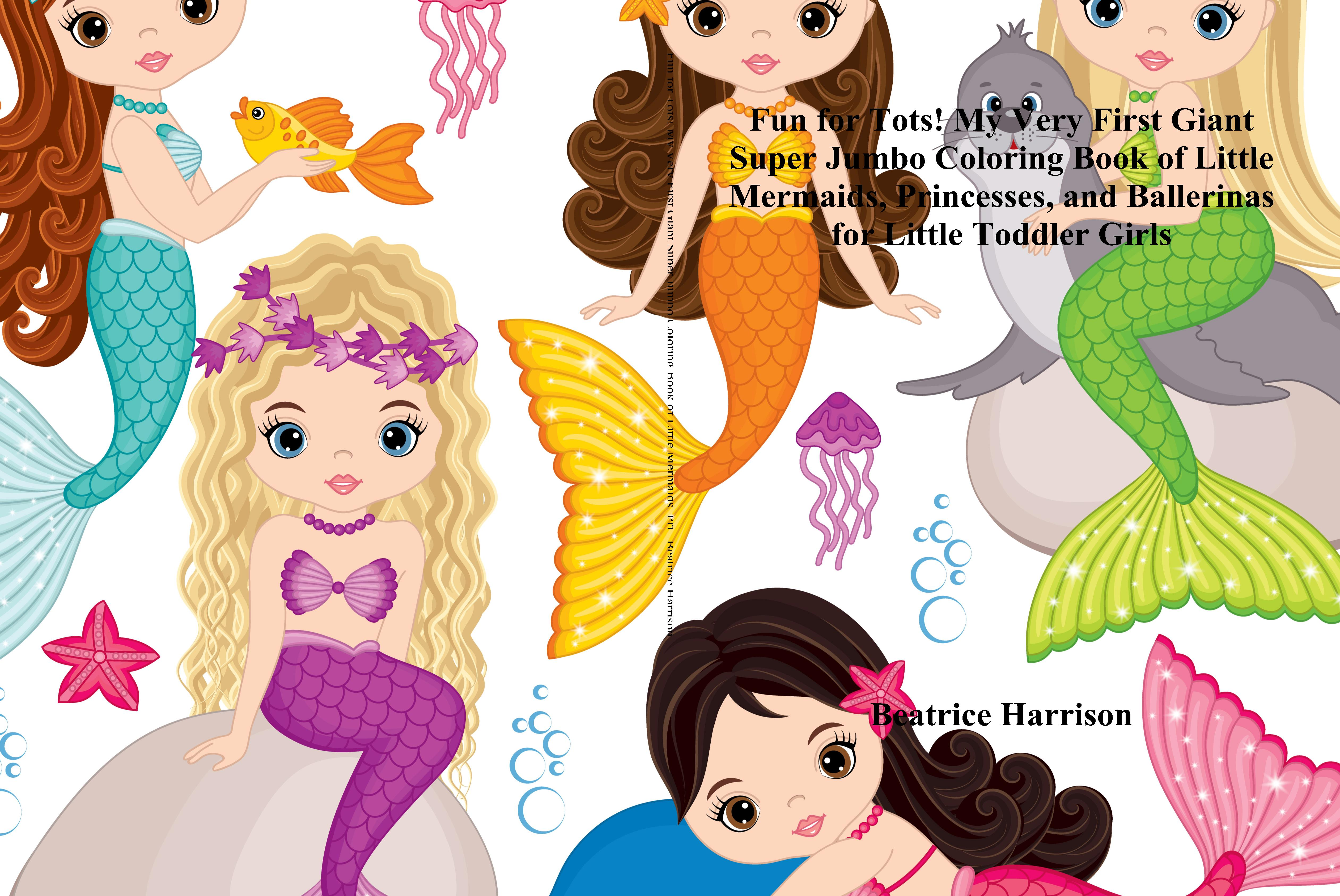 Fun for Tots! My Very First Giant Super Jumbo Coloring Book of Little Mermaids, Princesses, and Ballerinas for Little Toddler Girls cover image
