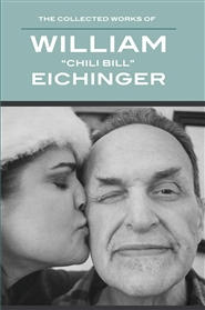 "The Collected Works Of William ""Chili Bill"" Eichinger cover image"