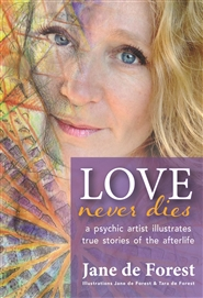 Love Never Dies A Psychic Artist Illustrates True Storie of the Afterlife cover image
