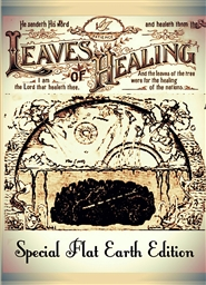 Leaves of Healing Special Flat Earth Edition cover image