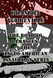 The Road To Damascus: The Anglo-American Assault On Syria cover image