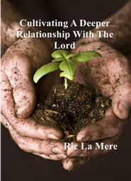 Cultivating A Deeper Relationship With The Lord cover image
