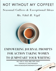 Not Without My Coffee! Empowering Journal Prompts for ACTION TAKING WOMEN to jumpstart your writing! cover image