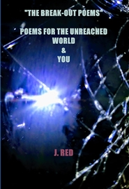 """THE BREAK-OUT POEMS"" POEMS FOR THE UNREACHED WORLD & YOU cover image"