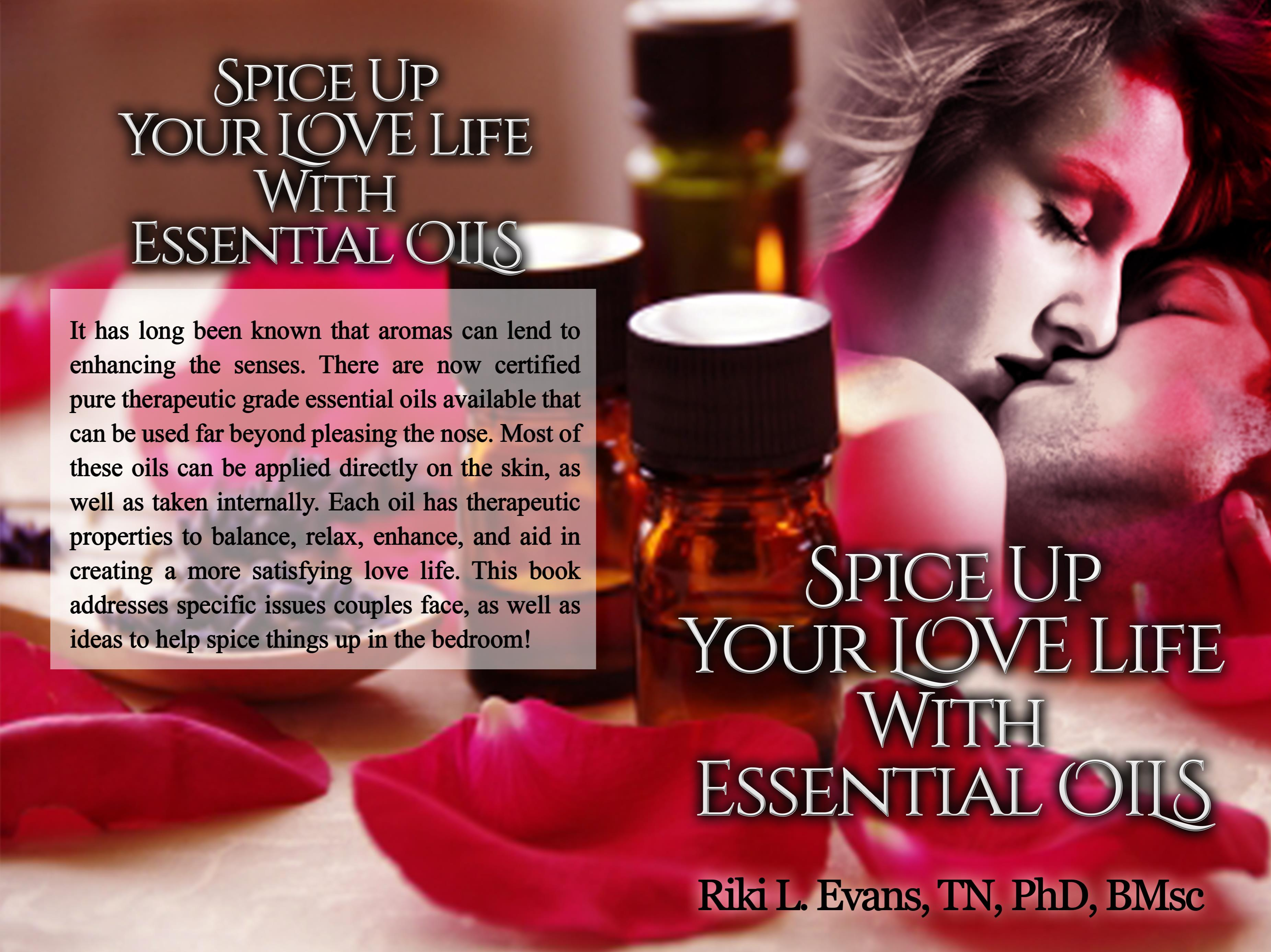 Spice Up Your Love Life With Essential Oils By Riki L Evans B Msc