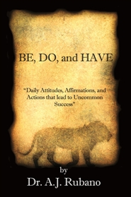 Be, Do, And Have Attitudes, Affirmations, and Actions That Lead to Uncommon Success cover image